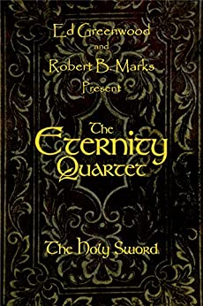 The Eternity Quartet: The Holy Sword by [Greenwood, Ed]