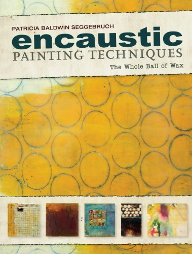 echniques: The Whole Ball of Wax (Encaustic Art Technique)