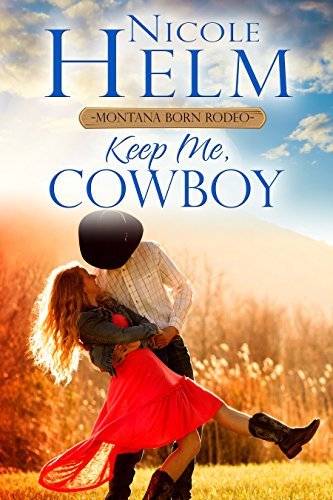 Keep Me, Cowboy (The Montana Born Rodeo Book 2)