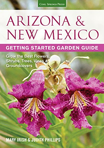 Arizona & New Mexico Getting Started Garden Guide: Grow the Best Flowers, Shrubs, Trees, Vines & Groundcovers (Garden (Arizona Garden)