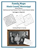 Family Maps of Hinds County, Mississippi, Deluxe Edition : With Homesteads, Roads, Waterways, Towns, Cemeteries, Railroads, and More, Boyd, Gregory A., 1420311263