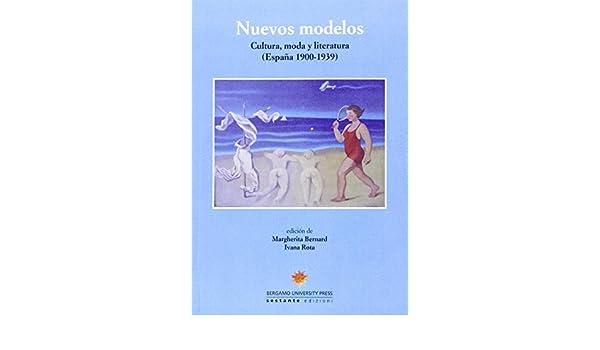 Nuevos modelos. Cultura, moda y literatura España 1900-1939: Amazon.es: Rota, I., Bernard, M.: Libros
