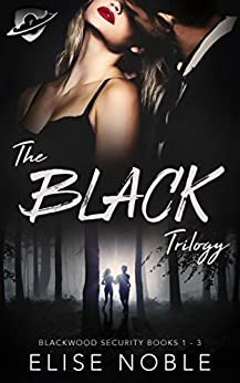 The Black Trilogy: Blackwood Security Books 1 - 3 (Blackwood Security Box Set) by [Noble, Elise]