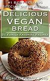 Delicious Vegan Bread Cookbook (Delicious Vegan Cookbook 2)