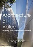 img - for The Architecture of Value: Building Your Professional Practice book / textbook / text book