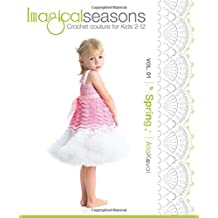Imagical Seasons: Spring, Vol. 01; Crochet Couture for Kids 2-12 by Alla Koval (2015-07-01)