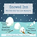 Snowed Inn: Who-Dun-Him Inn Cozy Mystery, Book 1 Audiobook by Heather Horrocks Narrated by Flora Plumb