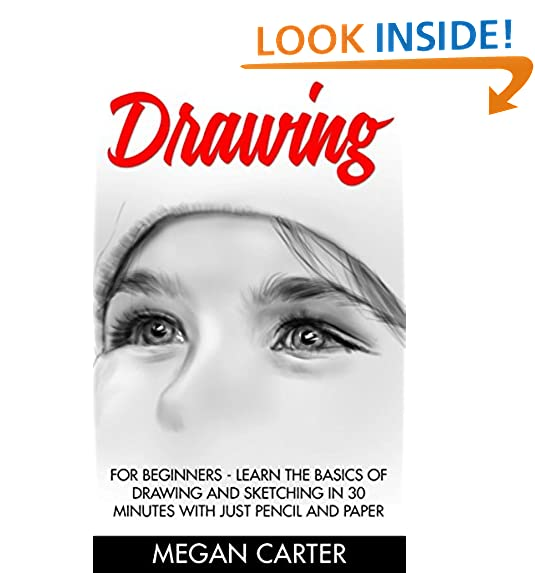 drawing for beginners learn the basics of drawing and sketching in 30 minutes with just pencil and paper drawing techniques drawing books