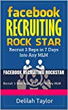Facebook Recruiting Rockstar: Recruit 3 New Reps in 7 Days to Any MLM