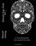Midnight Sugar Skulls Vol. 1: A Stress Management Coloring Book For Adults