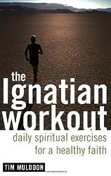 The Ignatian Workout: Daily Exercises for a Healthy Faith: Daily Spiritual Exercises for a Healthy Faith