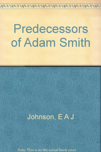 Predecessors of Adam Smith;: The growth of British economic thought, by E.A.J. Johnson (Reprints of economic classics)