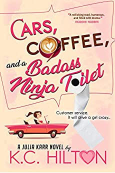Cars, Coffee, and a Badass Ninja Toilet: Julia Karr by [Hilton, K.C.]