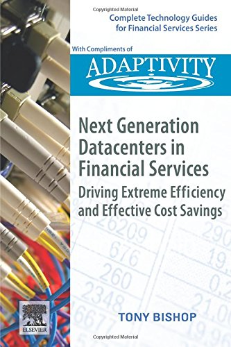 Next Generation Datacenters in Financial Services: Driving Extreme Efficiency and Effective Cost Savings (Complete Technology Guides for Financial Services)