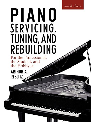 (Piano Servicing, Tuning, and Rebuilding: For the Professional, the Student, and the Hobbyist)