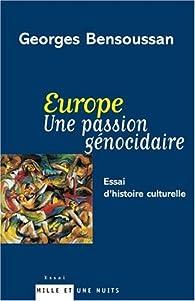 Europe. Une passion génocidaire : Essai d'histoire culturelle par Georges Bensoussan