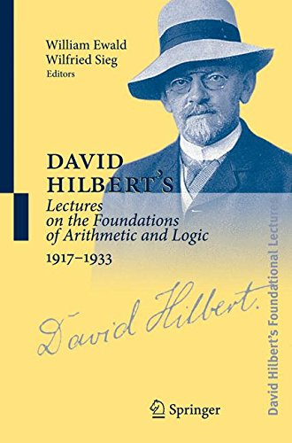 David Hilbert's Lectures on the Foundations of Arithmetic and Logic, 1917-1933 (David Hilbert's Lectures on the Foundations of Mathematics and Physics, 1891-1933 ) (German and English Edition)