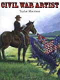 Civil War Artist, Taylor Morrison, 0395914264