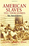 American Slaves Tell Their Stories: Six Interviews (African American), Octavia V. Rogers Albert, 0486441903
