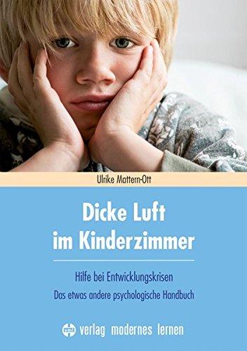 Dicke Luft im Kinderzimmer: Hilfe bei Entwicklungskrisen - Das etwas andere psychologische Handbuch