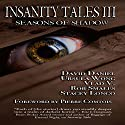 Insanity Tales III: Seasons of Shadow Audiobook by Vlad Vaslyn, Stacey Longo, Ursula Wong, David Daniel, Rob Smales Narrated by Mark Rossman