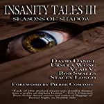 Insanity Tales III: Seasons of Shadow | Vlad Vaslyn,Stacey Longo,Ursula Wong,David Daniel,Rob Smales