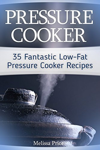 Pressure Cooker: 35 Fantastic Low-Fat Pressure Cooker Recipes by [Price, Melissa]