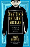 Einstein's Greatest Mistake: The Life of a Flawed Genius