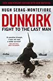 Dunkirk: Fight to the Last Man by Hugh Sebag-Montefiore front cover