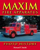 Maxim Fire Apparatus Photo History, Howard T. Smith, 1583881115