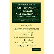 Cours D'Analyse de L'Ecole Polytechnique: Volume 3, Calcul Integral; Equations Differentielles