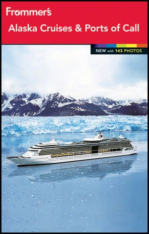 Frommer's Alaska Cruises and Ports of Call (Frommer's Color Complete) (Best Ports In Alaska)