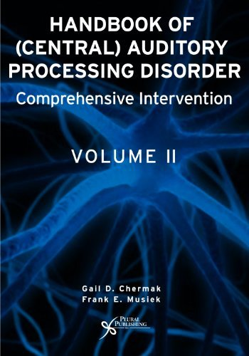 Handbook of Central Auditory Processing Disorders: Comprehensive Intervention v. 2 by Gail D. Chermak (2006-09-01)