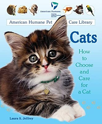 Cats: How to Choose and Care for a Cat (American Humane Pet Care Library) by Laura S. Jeffrey (2004-10-01)