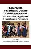 Leveraging Educational Quality in Southern African Educational Systems. a Practitioners' Perspective, , 9956790877