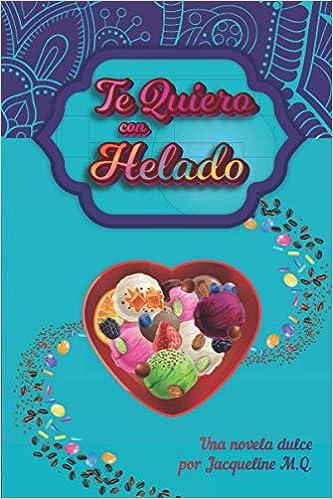 Te Quiero con Helado de Jacqueline M.Q.