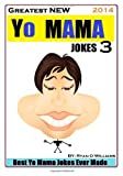 Greatest NEW Yo Mama Jokes (Best Yo Mama Jokes Ever Made) Vol: 3, Ryan Williams, 1495410528