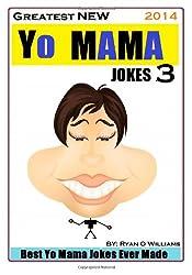 Greatest NEW Yo Mama Jokes (Best Yo Mama Jokes Ever Made) Vol: 3