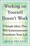 img - for Working on Yourself Doesn't Work: The 3 Simple Ideas That Will Instantaneously Transform Your Life (NTC Self-Help) book / textbook / text book