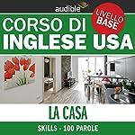Inglese USA - Skills: La casa (Le 100 parole più usate) |  vari