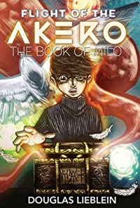 Flight Of The Akero: The Book Of Milo by Douglas Lieblein ebook deal