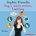 Sag's nicht weiter, Liebling Hörbuch von Sophie Kinsella Gesprochen von: Melanie Pukass