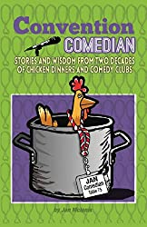 Convention Comedian: Stories and Wisdom from Two Decades of Chicken Dinners and Comedy Clubs