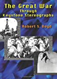 The Great War Through Keystone Stereographs, Robert S. Boyd, 1553951670