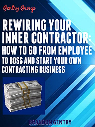Rewiring Your Inner Contractor: How to go from employee to boss and start your own contracting business