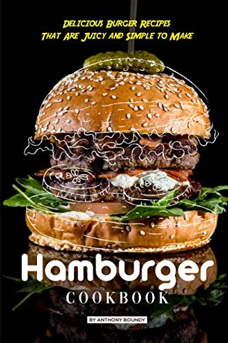 Hamburger Cookbook: Delicious Burger Recipes That Are Juicy and Simple to Make by Anthony Boundy