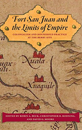 Fort San Juan and the Limits of Empire: Colonialism and Household Practice at the Berry Site (Florida Museum of Natural History: Ripley P. Bullen Series)