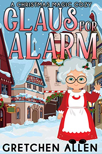Claus For Alarm (A Christmas Magic Cozy Book 1) by [Allen, Gretchen]