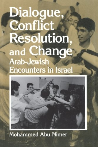Dialogue, Conflict Resolution, and Change: Arab-Jewish Encounters in Israel (SUNY Series in Israeli Studies) (Suny Serie