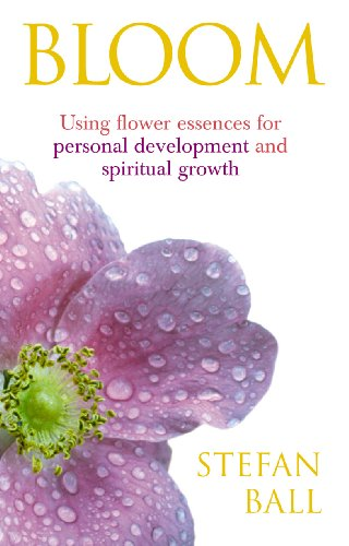 (Bloom: Using Flower Essences for Personal Development and Spiritual Growth)